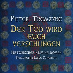 Der Tod wird euch verschlingen: Historischer Kriminalroman von Schubert,  Luise, Tremayne,  Peter