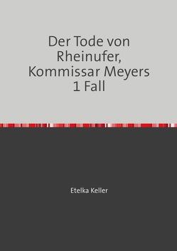 Der Tode von Rheinufer, Kommissar Meyers 1 Fall von Etelka Keller,  Etelka