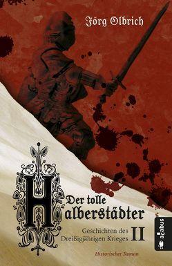 Der tolle Halberstädter. Geschichten des Dreißigjährigen Krieges von Olbrich,  Jörg