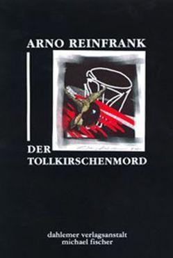Der Tollkirschenmord von Reinfrank,  Arno