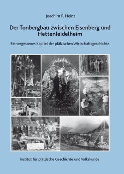 Der Tonbergbau zwischen Eisenberg und Hettenleidelheim von Dr. Heinz,  Joachim P.
