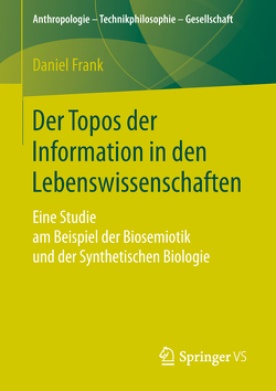 Der Topos der Information in den Lebenswissenschaften von Frank,  Daniel