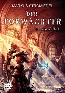 Der Torwächter – Die verlorene Stadt von Stromiedel,  Markus