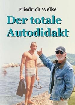 Der totale Autodidakt von Welke,  Friedrich