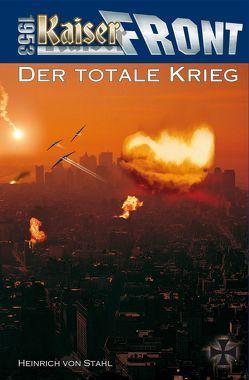 Kaiserfront 1953 Band 5: Der totale Krieg von Stahl,  Heinrich von