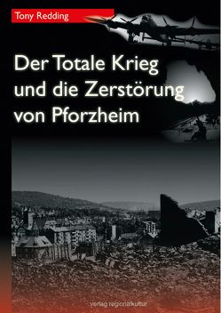 Der Totale Krieg und die Zerstörung von Pforzheim von Becht,  Hans-Peter, Redding,  Tony, Steinbeis,  Leo