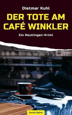 Der Tote am Café Winkler von Kuhl,  Dietmar