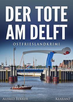 Der Tote am Delft. Ostfrieslandkrimi von Bekker,  Alfred