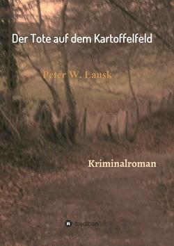 Der Tote auf dem Kartoffelfeld von Lausk,  Peter W.