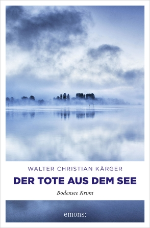 Der Tote aus dem See von Kärger,  Walter Christian