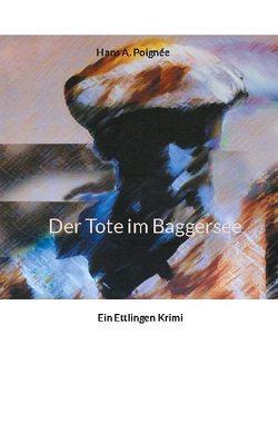 Der Tote im Baggersee von Poignée,  Hans A.