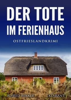 Der Tote im Ferienhaus. Ostfrieslandkrimi von Bekker,  Alfred