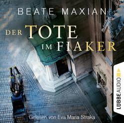 Der Tote im Fiaker von Maxian,  Beate, Straka,  Eva Maria