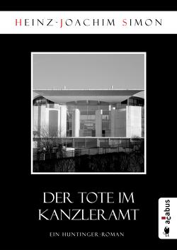 Der Tote im Kanzleramt von Simon,  Heinz-Joachim