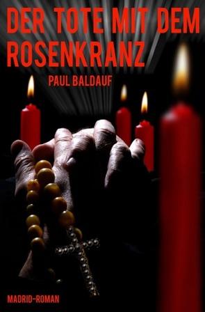 Der Tote mit dem Rosenkranz von Baldauf,  Paul