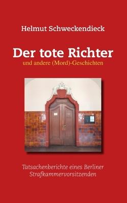 Der tote Richter und andere (Mord)-Geschichten von Schweckendieck,  Helmut