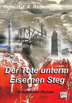 Der Tote unterm Eisernen Steg von Roth,  Helmut J. A.