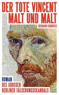 Der tote Vincent malt und malt von Schröter,  Eberhard