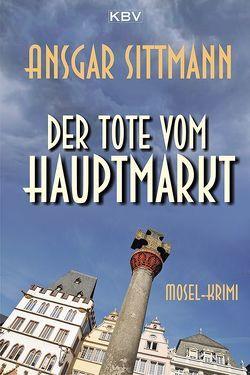 Der Tote vom Hauptmarkt von Sittmann,  Ansgar