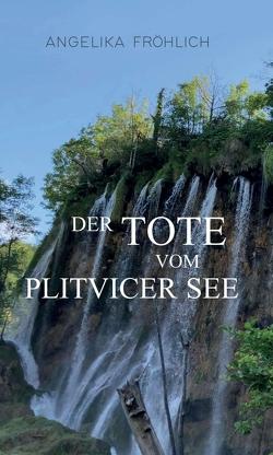 Der Tote vom Plitvicer See von Fröhlich,  Angelika