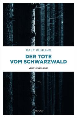 Der Tote vom Schwarzwald von Kühling,  Ralf