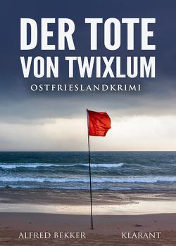 Der Tote von Twixlum. Ostfrieslandkrimi von Bekker,  Alfred