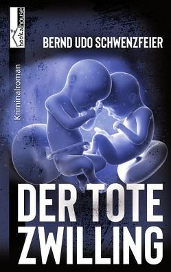 Der tote Zwilling von Schwenzfeier,  Bernd Udo