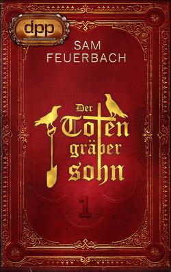 Der Totengräbersohn: Buch 1 von Feuerbach,  Sam