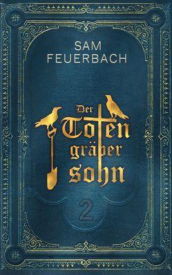 Der Totengräbersohn: Buch 2 von Feuerbach,  Sam