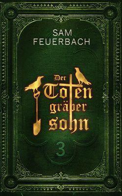 Der Totengräbersohn: Buch 3 von Feuerbach,  Sam