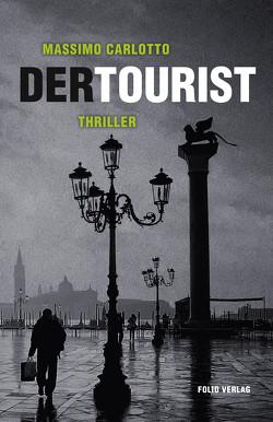 Der Tourist von Carlotto,  Massimo, Hornung,  Catherine, Lustig,  Monika