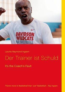 Der Trainer ist Schuld von Ingram,  Lauritz Raymond