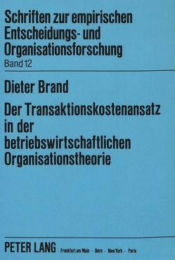 Der Transaktionskostenansatz in der betriebswirtschaftlichen Organisationstheorie von Brand,  Dieter