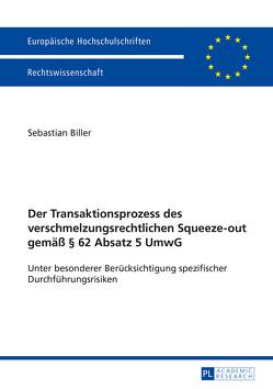 Der Transaktionsprozess des verschmelzungsrechtlichen Squeeze-out gemäß § 62 Absatz 5 UmwG von Biller,  Sebastian