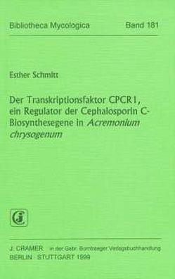 Der Transkriptionsfaktor CPCR1, ein Regulator der Cephalosporin C-Biosynthesegene in Acremonium chrysogenum von Schmitt,  Esther