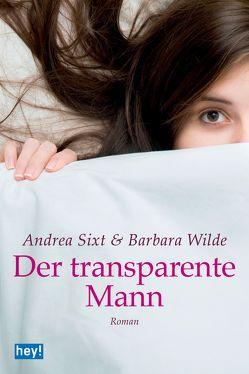 Der transparente Mann von Sixt,  Andrea, Wilde,  Barbara