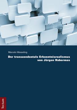 Der transzendentale Erkenntnisrealismus von Jürgen Habermas von Wesseling,  Marcelo