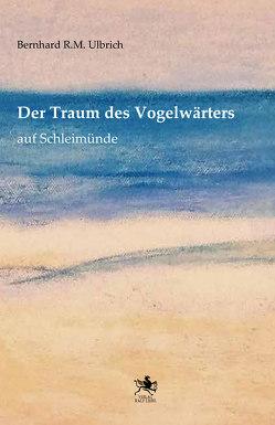 Der Traum des Vogelwärters auf Schleimünde von Ulbrich,  Bernhard R.M.