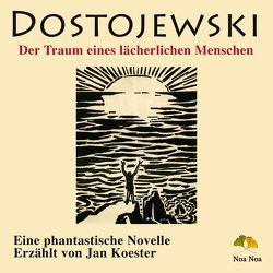 Der Traum eines lächerlichen Menschen von Dostojewski,  Fjodor, Koester,  Jan
