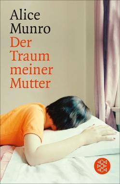 Der Traum meiner Mutter von Hermann,  Judith, Munro,  Alice, Zerning,  Heidi