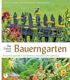 Der Traum vom Bauerngarten von Schneider,  Jutta, Schwab,  Ulrike, Will Michael,  Will