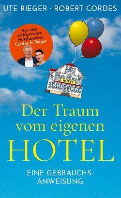 Der Traum vom eigenen Hotel von Cordes,  Robert, Rieger,  Ute