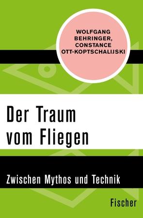 Der Traum vom Fliegen von Behringer,  Wolfgang, Ott-Koptschalijski,  Constanze