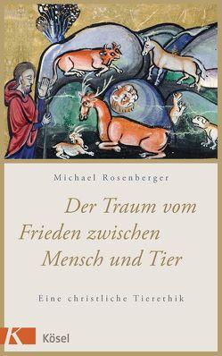 Der Traum vom Frieden zwischen Mensch und Tier von Rosenberger,  Michael