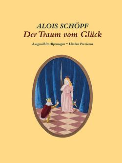 Der Traum vom Glück von Schöpf,  Alois