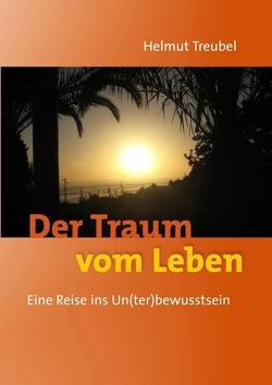 Der Traum vom Leben von Treubel,  Helmut