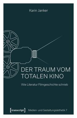 Der Traum vom Totalen Kino von Janker,  Karin