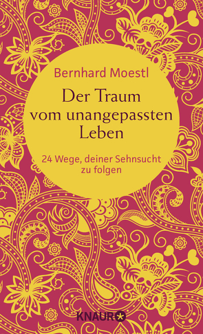 Der Traum vom unangepassten Leben von Moestl,  Bernhard
