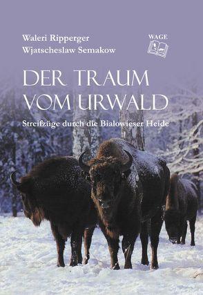 Der Traum vom Urwald von Ripperger,  Waleri, Semakow,  Wjatscheslaw