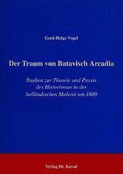 Der Traum von Batavisch Arcadia von Vogel,  Gerd H